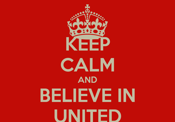KEEP CALM AND BELIEVE IN UNITED