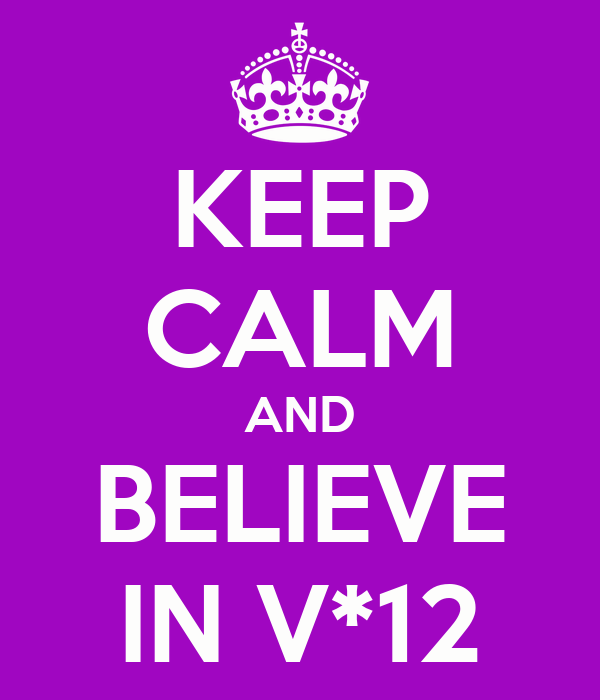 KEEP CALM AND BELIEVE IN V*12