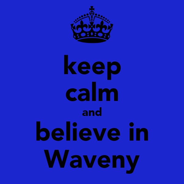 keep calm and believe in Waveny