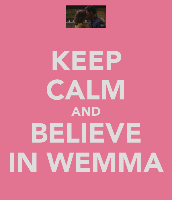 KEEP CALM AND BELIEVE IN WEMMA