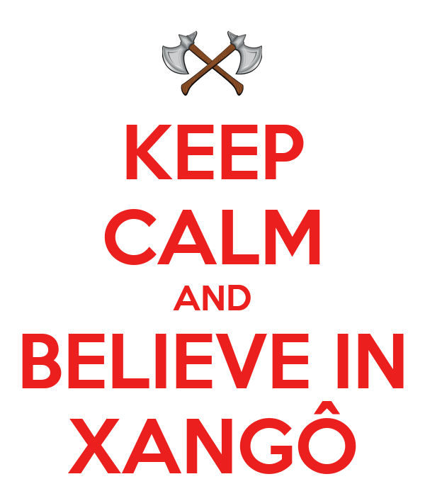 KEEP CALM AND BELIEVE IN XANGÔ