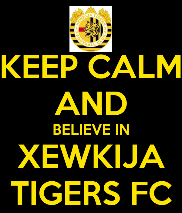 KEEP CALM AND BELIEVE IN XEWKIJA TIGERS FC