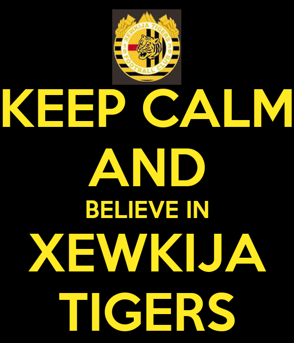 KEEP CALM AND BELIEVE IN XEWKIJA TIGERS