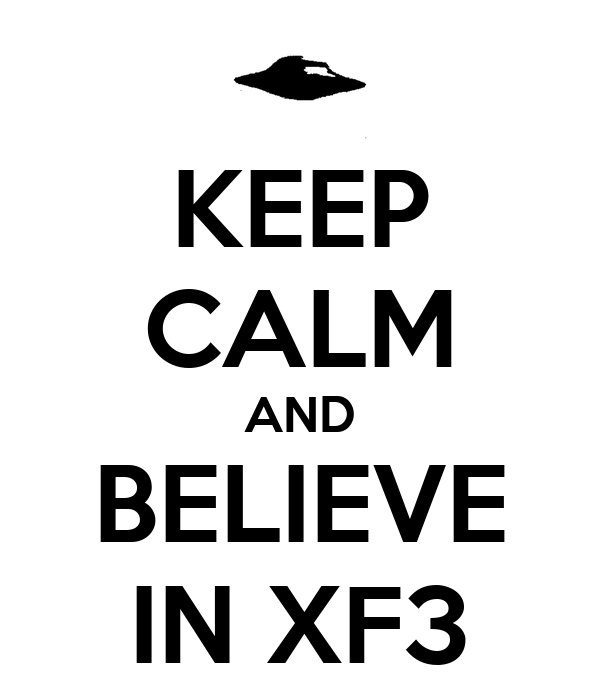 KEEP CALM AND BELIEVE IN XF3