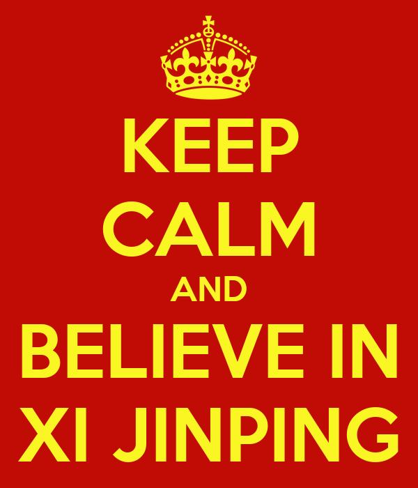 KEEP CALM AND BELIEVE IN XI JINPING