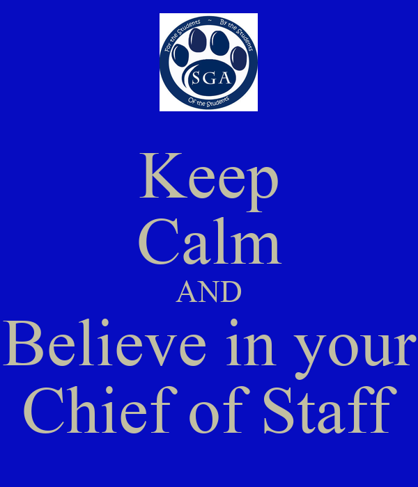 Keep Calm AND Believe in your Chief of Staff