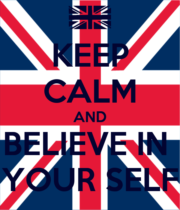 KEEP CALM AND BELIEVE IN  YOUR SELF