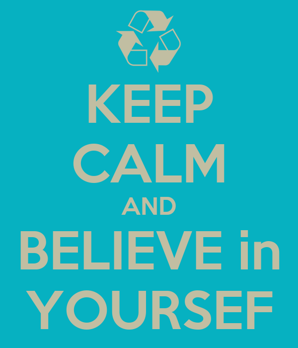 KEEP CALM AND BELIEVE in YOURSEF