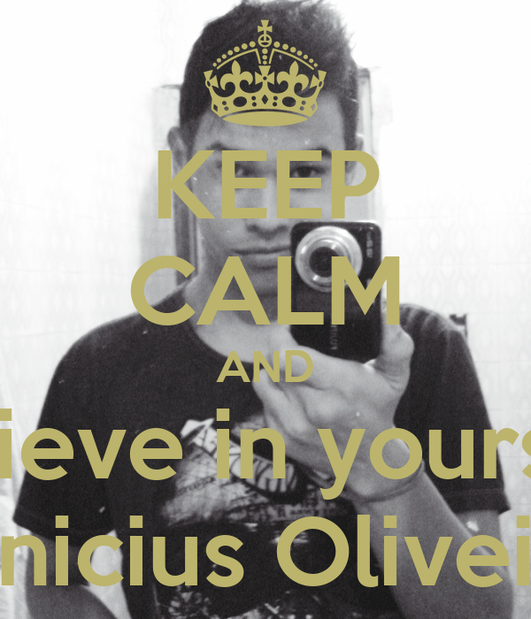 KEEP CALM AND Believe in yourself Vinicius Oliveira