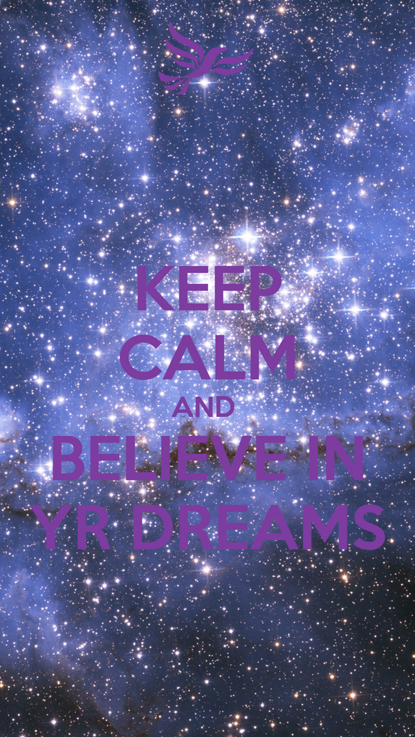 KEEP CALM AND  BELIEVE IN YR DREAMS