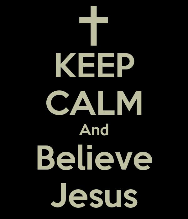 KEEP CALM And Believe Jesus