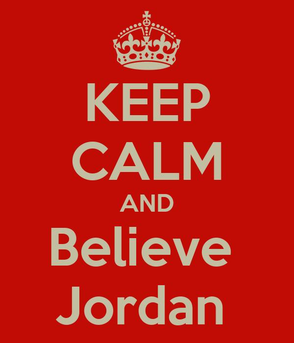 KEEP CALM AND Believe  Jordan