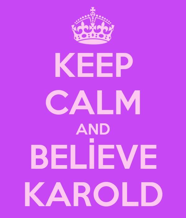KEEP CALM AND BELİEVE KAROLD