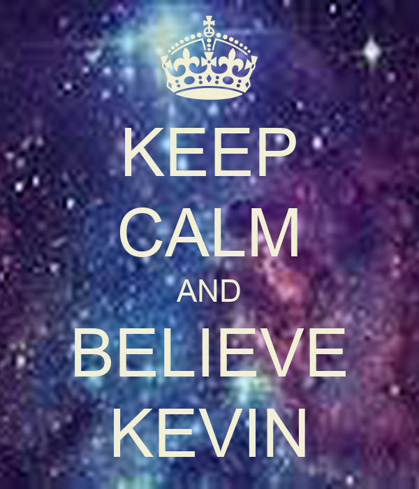 KEEP CALM AND BELIEVE KEVIN