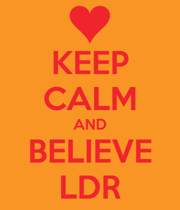 KEEP CALM AND BELIEVE LDR