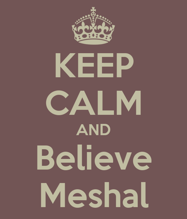 KEEP CALM AND Believe Meshal