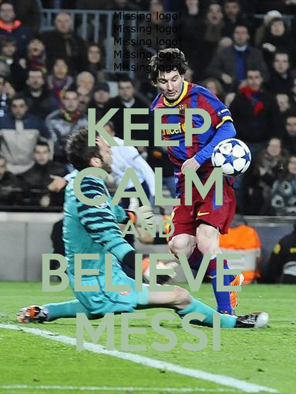 KEEP CALM AND BELIEVE  MESSI