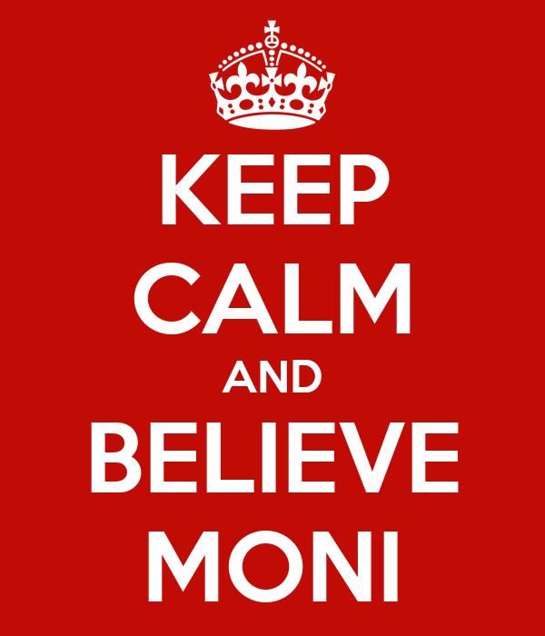 KEEP CALM AND BELIEVE MONI