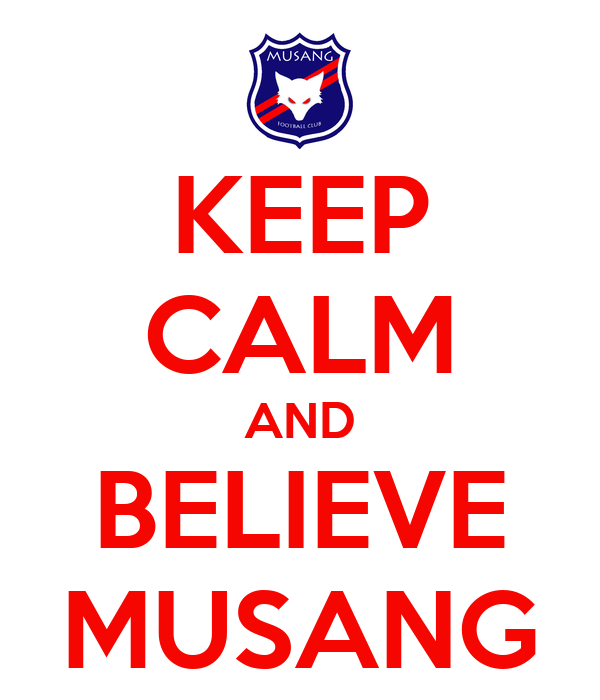 KEEP CALM AND BELIEVE MUSANG