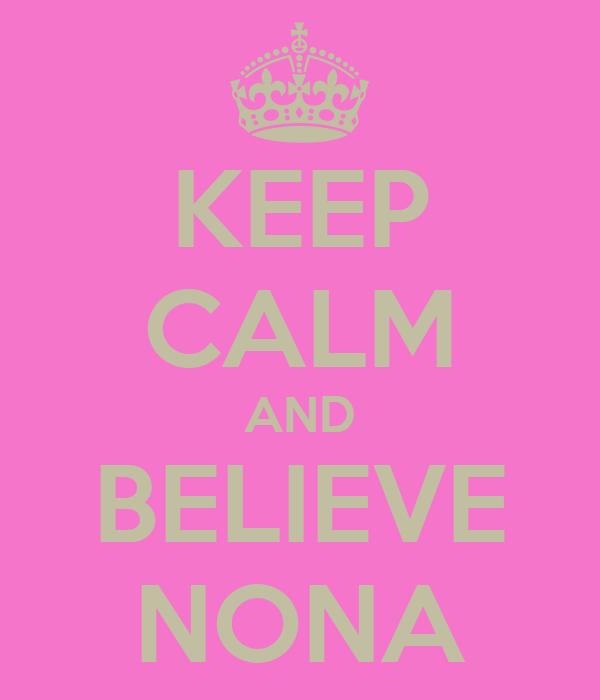 KEEP CALM AND BELIEVE NONA