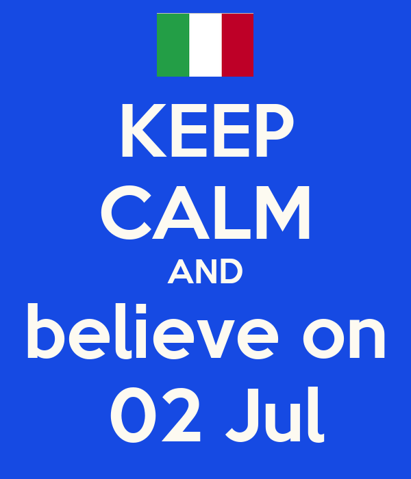 KEEP CALM AND believe on  02 Jul