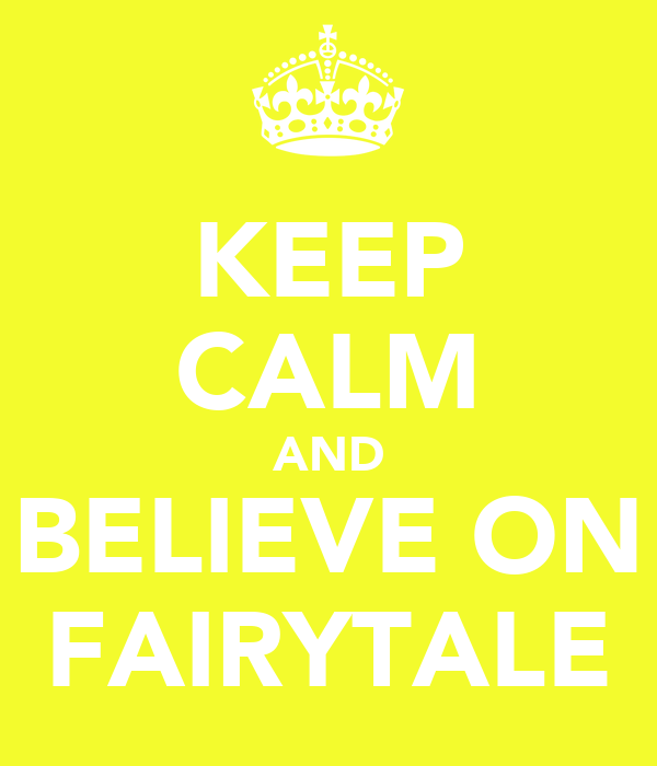KEEP CALM AND BELIEVE ON FAIRYTALE