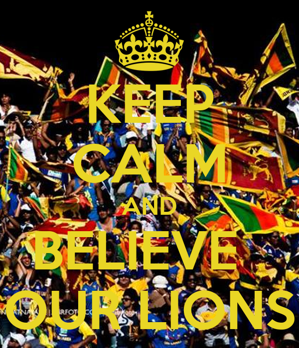 KEEP CALM AND BELIEVE   OUR LIONS