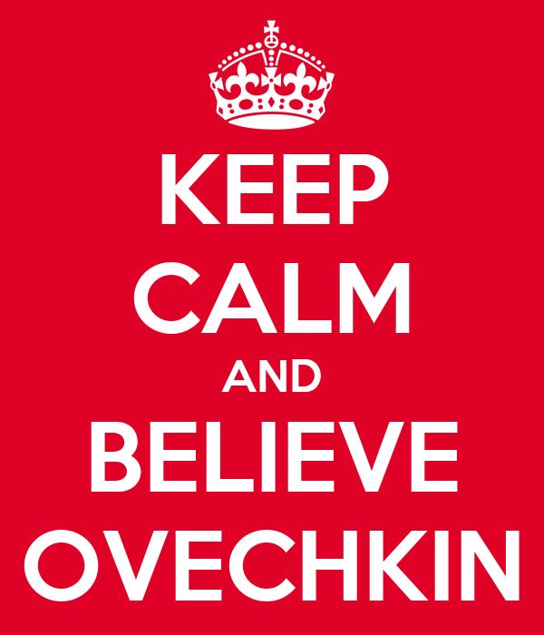 KEEP CALM AND BELIEVE OVECHKIN
