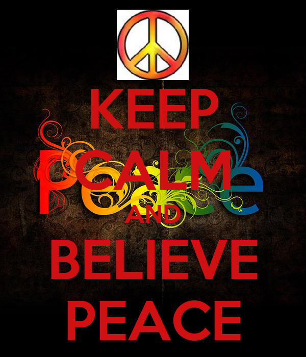 KEEP CALM AND BELIEVE PEACE