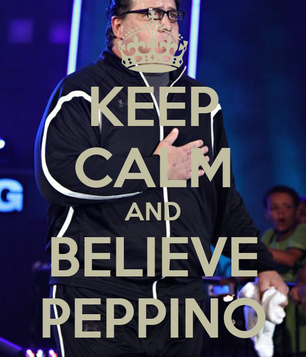 KEEP CALM AND BELIEVE PEPPINO