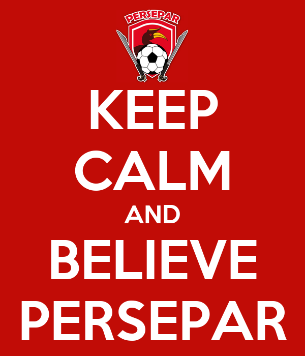 KEEP CALM AND BELIEVE PERSEPAR