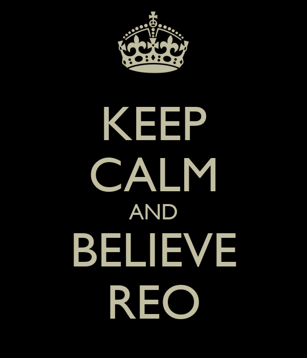 KEEP CALM AND BELIEVE REO
