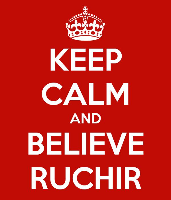 KEEP CALM AND BELIEVE RUCHIR