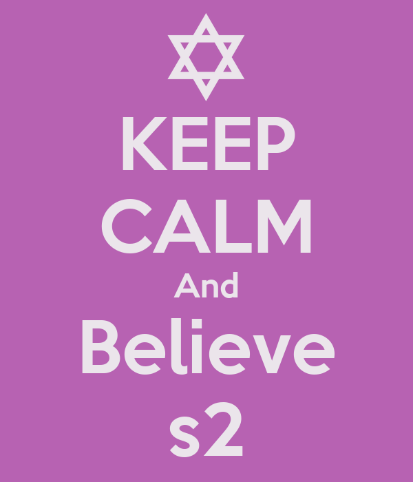 KEEP CALM And Believe s2