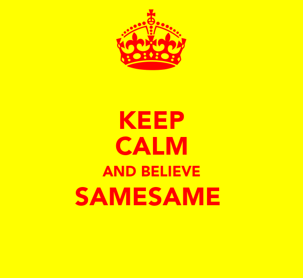 KEEP CALM AND BELIEVE SAMESAME