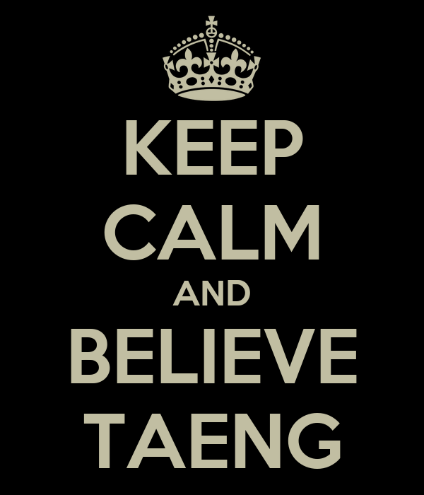 KEEP CALM AND BELIEVE TAENG
