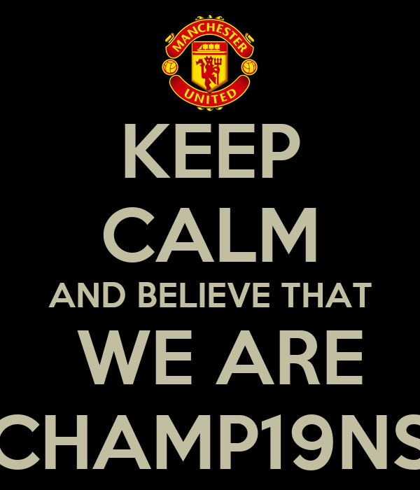 KEEP CALM AND BELIEVE THAT  WE ARE CHAMP19NS