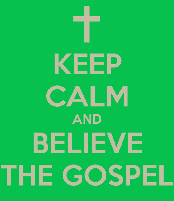 KEEP CALM AND BELIEVE THE GOSPEL