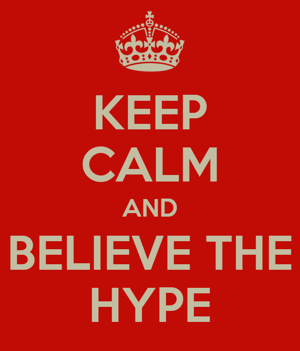 KEEP CALM AND BELIEVE THE HYPE