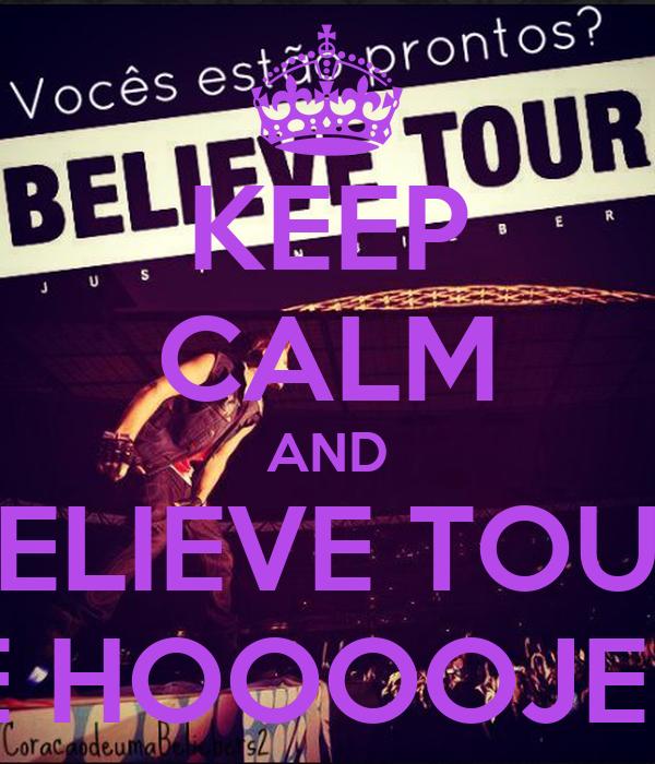 KEEP CALM AND BELIEVE TOUR É HOOOOJE !
