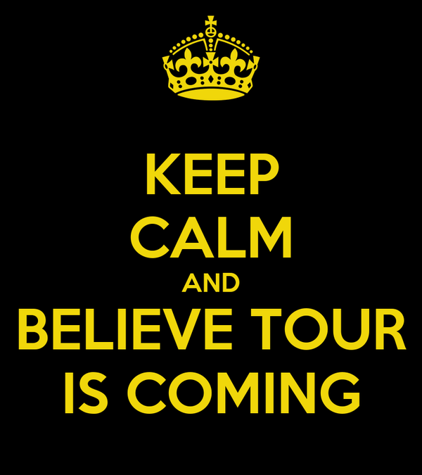KEEP CALM AND BELIEVE TOUR IS COMING