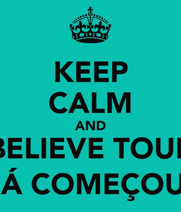 KEEP CALM AND BELIEVE TOUR JÁ COMEÇOU