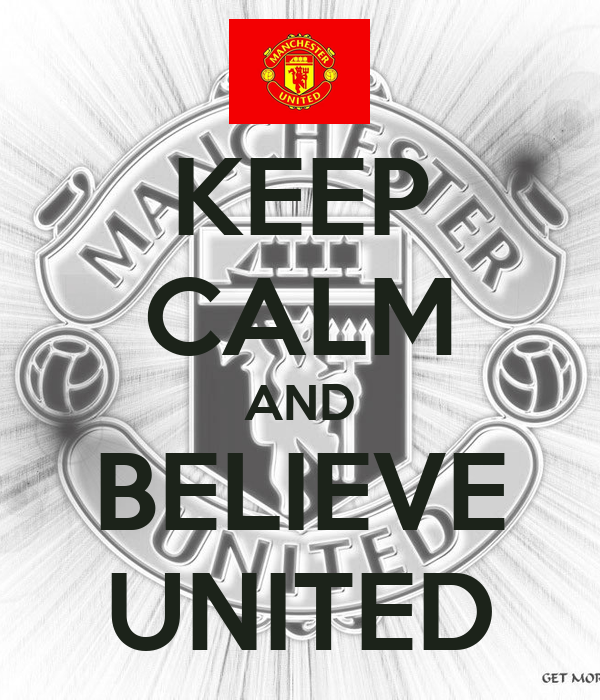 KEEP CALM AND BELIEVE UNITED
