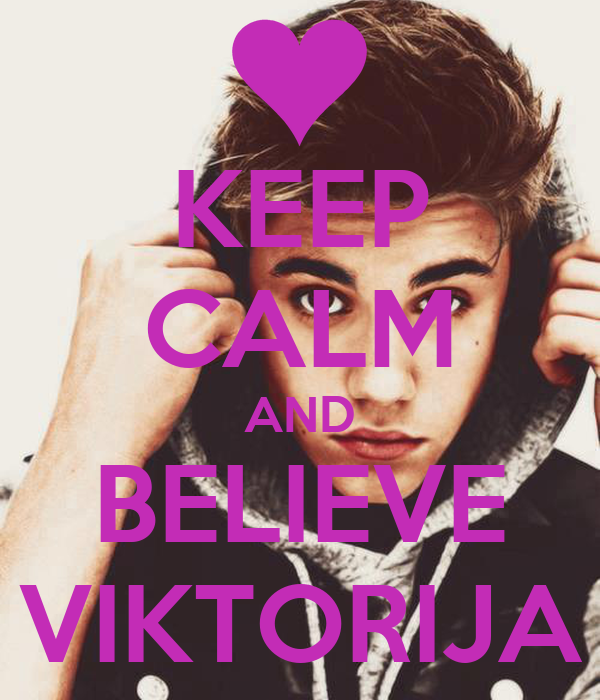 KEEP CALM AND BELIEVE VIKTORIJA