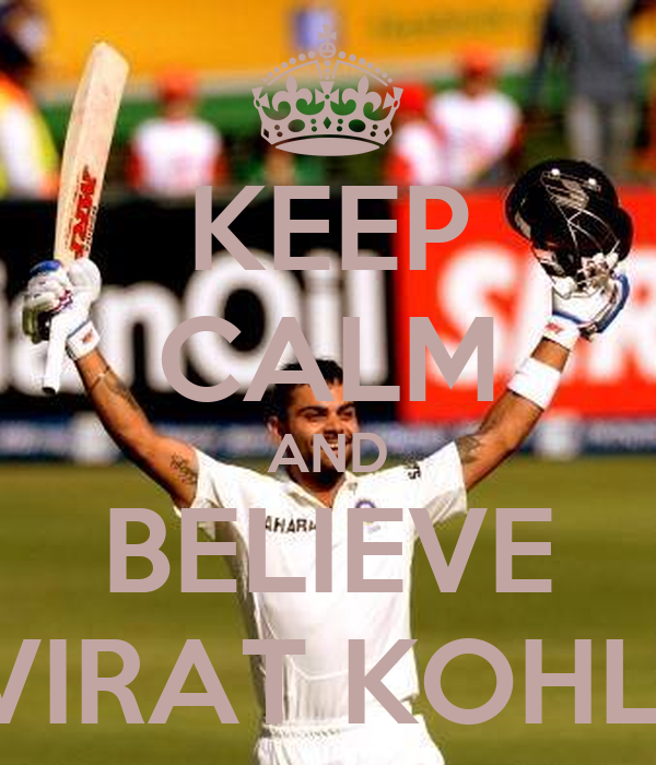 KEEP CALM AND BELIEVE VIRAT KOHLI