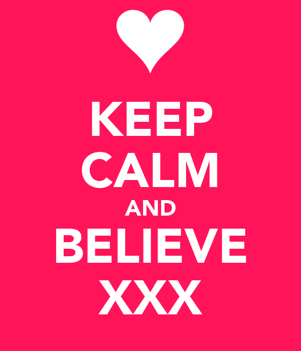 KEEP CALM AND BELIEVE XXX