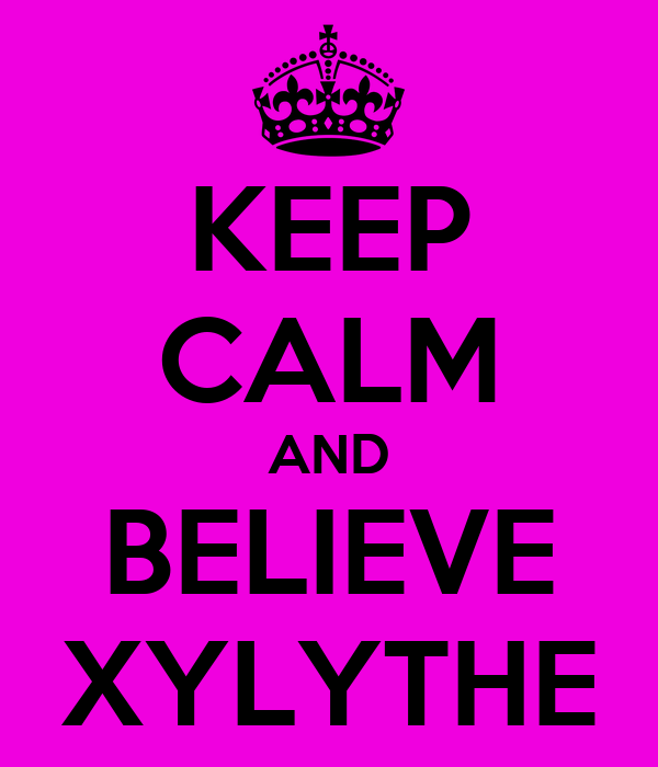 KEEP CALM AND BELIEVE XYLYTHE