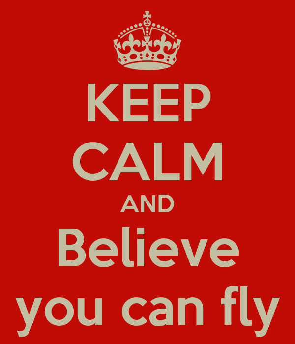KEEP CALM AND Believe you can fly