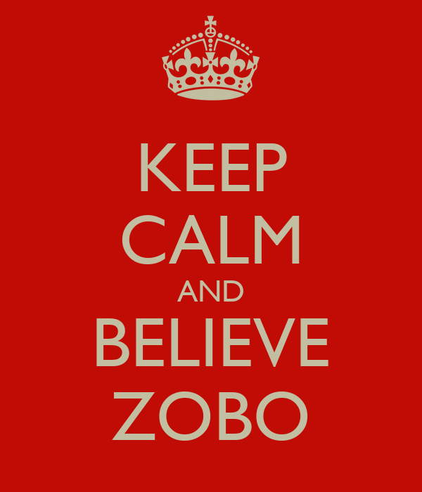 KEEP CALM AND BELIEVE ZOBO