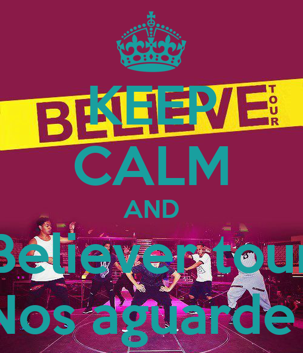 KEEP CALM AND Believer tour Nos aguarde !